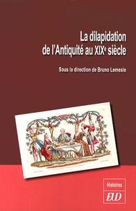 Bruno Lemesle - La dilapidation de l'Antiquité au XIXe siècle.