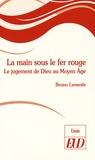 Bruno Lemesle - La main sous le fer rouge - Le jugement de Dieu au Moyen Age.