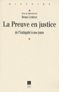 Bruno Lemesle - La preuve en justice de l'Antiquité à nos jours.