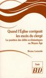 Bruno Lemesle - Quand l'Eglise corrigeait les excès du clergé - La punition des délits ecclésiastiques au Moyen Age.