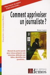 Bruno Leprat - Comment apprivoiser un journaliste ?.