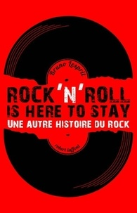 Bruno Lesprit - Rock'n'Roll is Here to Stay - Une autre histoire du rock.