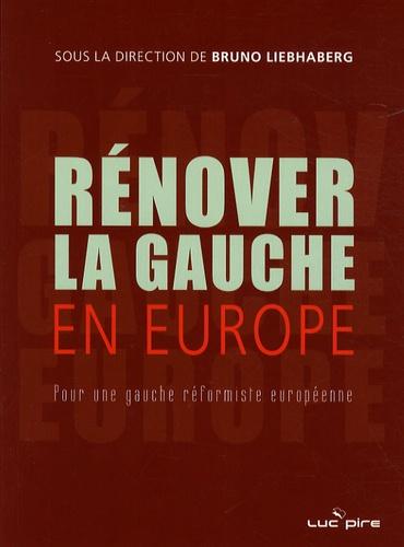 Bruno Liebhaberg et Thierry Pech - Rénover la gauche en Europe - Pour une gauche réformiste européenne.