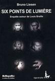 Bruno Liesen - Six points de lumière - Enquête autour de Louis Braille.