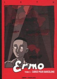 Bruno Loth - Ermo Tome 5 : Cargo pour Barcelone.