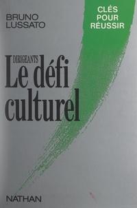 Bruno Lussato - Dirigeants, le défi culturel.