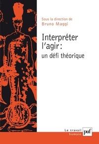 Bruno Maggi - Interpréter l'agir : un défi théorique.