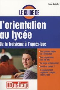 Bruno Magliulo - Le guide de l'orientation au lycée.