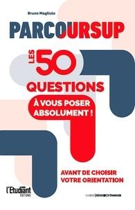 Bruno Magliulo - Parcoursup - Les 50 questions à vous poser absolument.