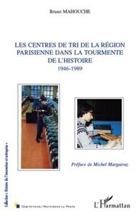 Bruno Mahouche - Les centres de tri de la région parisienne dans la tourmente de l'histoire 1946-1989.