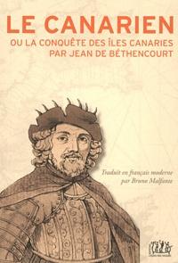 Bruno Malfante - Le Canarien ou la conquête des îles Canaries par Jean de Béthencourt.