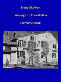 Bruno Malivert - L'AUBERGE DU CHEVAL BLANC.