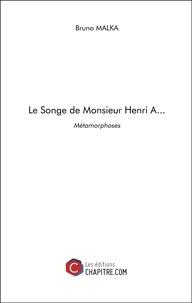 Bruno Malka - Le Songe de Monsieur Henri A... - Métamorphoses.