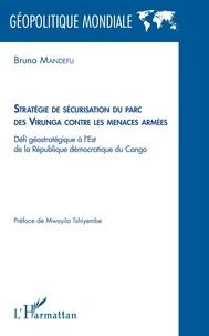 E book téléchargements gratuits Stratégie de sécurisation du parc des Virunga contre les menaces armées  - Défi géostratégique à l'est de la république démocratique du Congo (Litterature Francaise) 9782140131158 par Bruno Mandefu