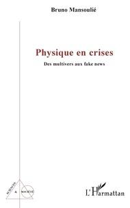 Bruno Mansoulié - Physique en crises - Des multivers aux fake news.