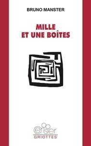 Bruno Manster - Mille et une boîtes.