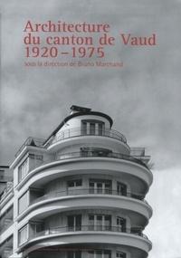 Bruno Marchand - Architecture du canton de Vaud - 1920-1975.