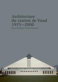 Bruno Marchand et Pauline Schroeter - Architecture du canton de Vaud - 1975-2000.