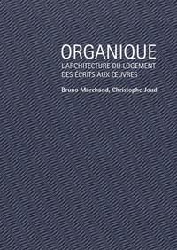 Bruno Marchand et Christophe Joud - Organique - L'architecture du logement des écrits aux oeuvres.