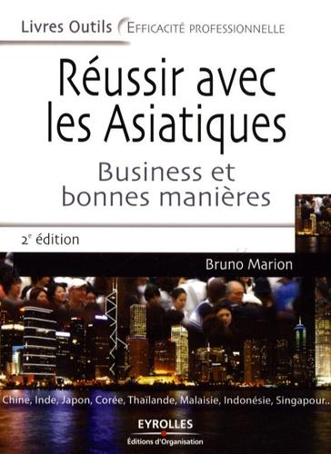 Réussir avec les Asiatiques. Business et bonnes manières 2e édition revue et augmentée