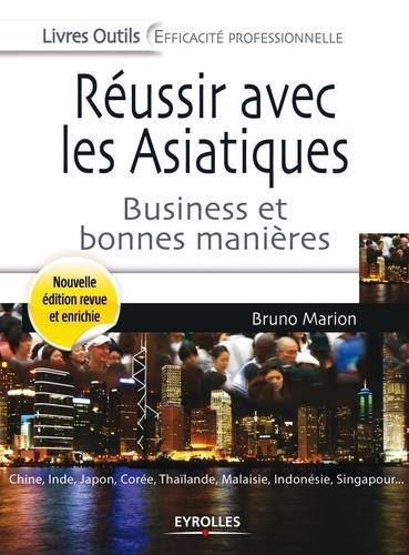 Réussir avec les Asiatiques. Business et bonnes manières 3e édition revue et augmentée