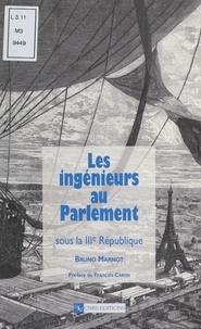 Bruno Marnot et François Caron - Les ingénieurs au Parlement sous la IIIe République.