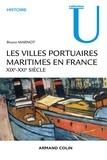 Bruno Marnot - Les villes portuaires maritimes en France - XIXe-XXe siècle.