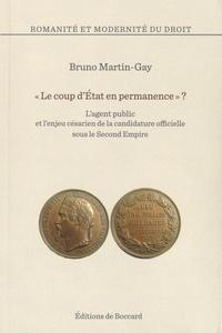 """Bruno Martin-Gay - """"Le coup d'Etat en permanence"""" ? - L'agent public et l'enjeu césarien de la candidature officielle sous le Second Empire."""