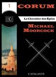 Bruno Martin et Michael Moorcock - Le Chevalier des Epées - Corum, T1.