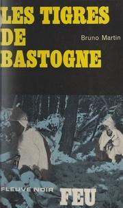 Bruno Martin - Les tigres de Bastogne.