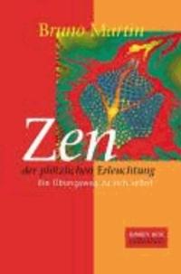 Bruno Martin - Zen der plötzlichen Erleuchtung - Ein Übungsweg zu sich selbst.