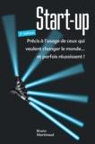 Bruno Martinaud - Start-up - Précis à l'usage de ceux qui veulent changer le monde... et parfois réussissent !.