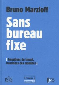 Bruno Marzloff - Sans bureau fixe - Transitions du travail, transitions des mobilités.