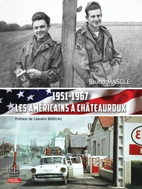 Bruno Mascle - 1951-1967 Les Américains à Châteauroux.
