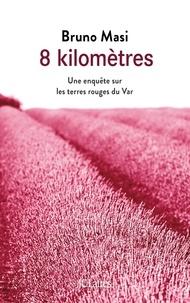 Bruno Masi - 8 kilomètres - Une enquête sur les terres rouges du Var.