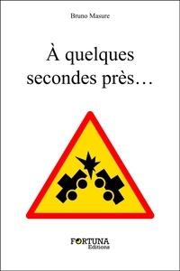 Bruno Masure - À quelques secondes près….