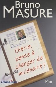 Bruno Masure - Chérie, n'oublie pas de changer de millénaire !.