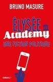 Bruno Masure - Elysée Academy - Une fiction politique.