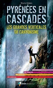 Bruno Mateo - Pyrénées en cascades - Les grandes verticales du canyonisme.