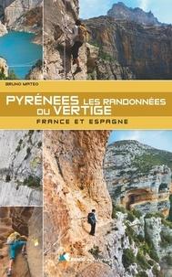 Bruno Mateo - Pyrénées, les randonnées du vertige - France et Espagne.