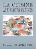 Bruno Matignon - La cuisine aux algues marines.