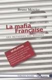 Bruno Mercier - La mafia française - Ses méthodes, ses réseaux.