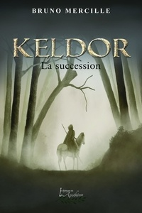 Bruno Mercille - Keldor - La succession.