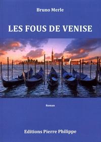 Bruno Merle - Les fous de Venise.