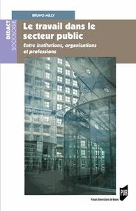 Bruno Milly - Le travail dans le secteur public - Entreinstitutions,organisationsetprofessions.