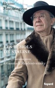 Les bémols de Staline- Conversations avec Guennadi Rojdestvensky - Bruno Monsaingeon |