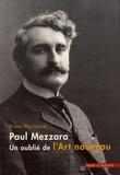 Bruno Montamat - Paul Mezzara (1866-1918) - Un oublié de l'Art nouveau.
