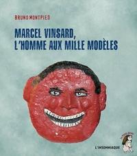 Bruno Montpied - Marcel Vinsard, l'homme aux mille modèles.