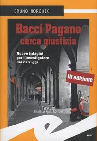 Bruno Morchio - Bacci Pagano cerca giustizia - Nuove indagini per l'investigatore dei carruggi.