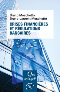Bruno Moschetto et Bruno-Laurent Moschetto - Crises financières et régulations bancaires.